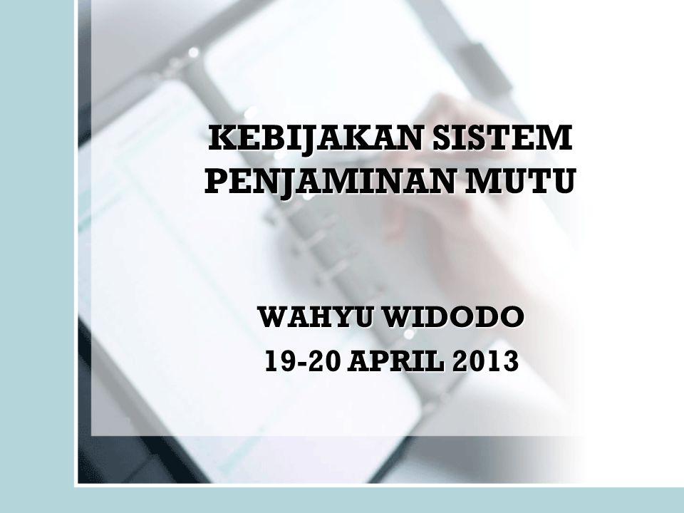 KEBIJAKAN SISTEM PENJAMINAN MUTU WAHYU WIDODO 19-20 APRIL 2013