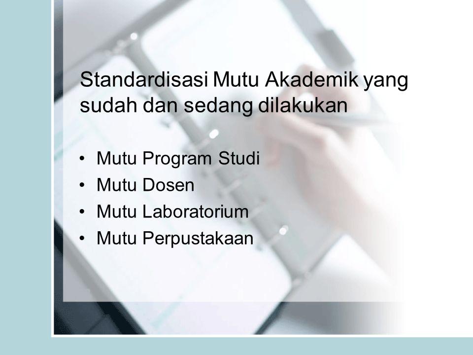 Standardisasi Mutu Akademik yang sudah dan sedang dilakukan Mutu Program Studi Mutu Dosen Mutu Laboratorium Mutu Perpustakaan