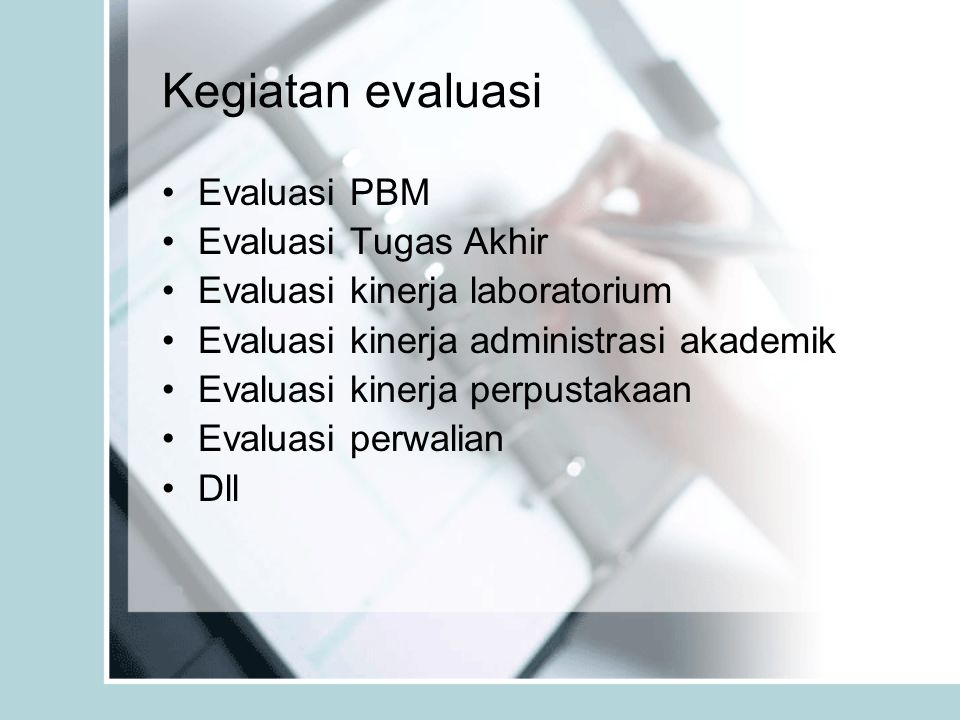 Kegiatan evaluasi Evaluasi PBM Evaluasi Tugas Akhir Evaluasi kinerja laboratorium Evaluasi kinerja administrasi akademik Evaluasi kinerja perpustakaan