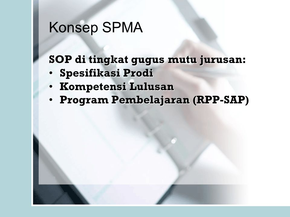 Konsep SPMA SOP di tingkat gugus mutu jurusan: Spesifikasi ProdiSpesifikasi Prodi Kompetensi LulusanKompetensi Lulusan Program Pembelajaran (RPP-SAP)P