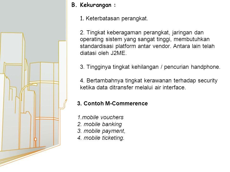 B. Kekurangan : 1. Keterbatasan perangkat. 2.