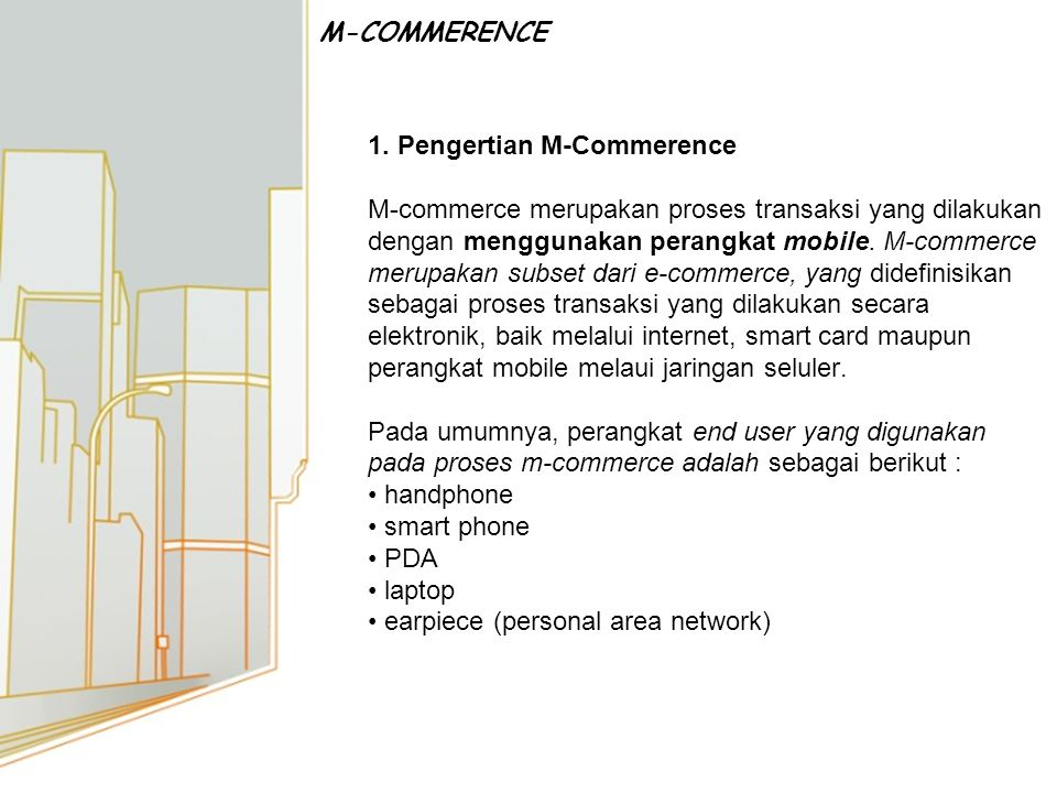 1. Pengertian M-Commerence M-commerce merupakan proses transaksi yang dilakukan dengan menggunakan perangkat mobile. M-commerce merupakan subset dari
