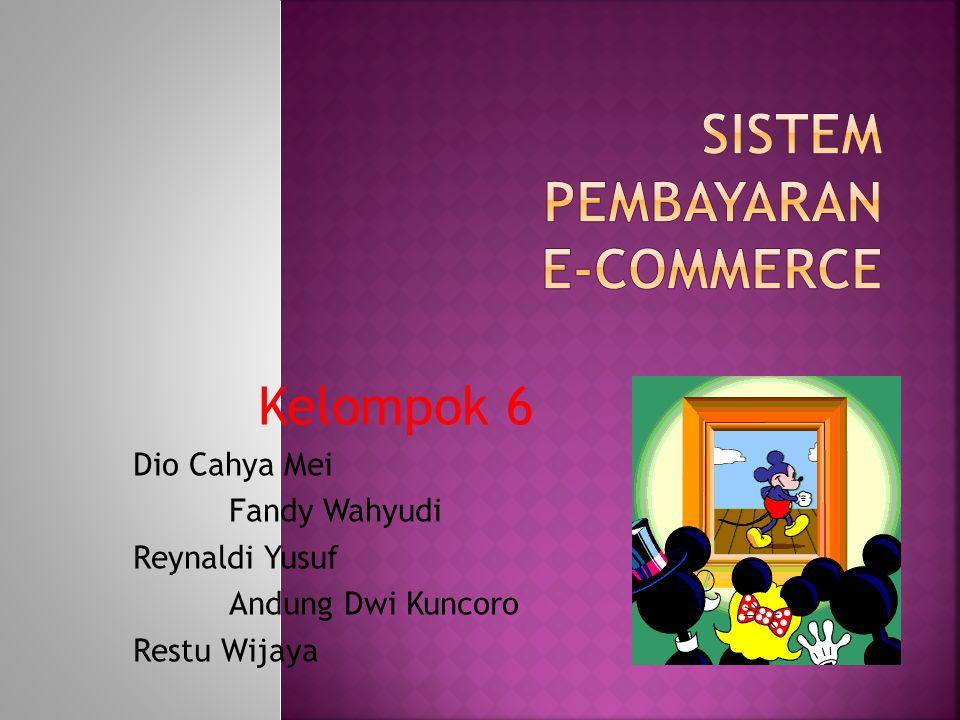 Kelompok 6 Dio Cahya Mei Fandy Wahyudi Reynaldi Yusuf Andung Dwi Kuncoro Restu Wijaya