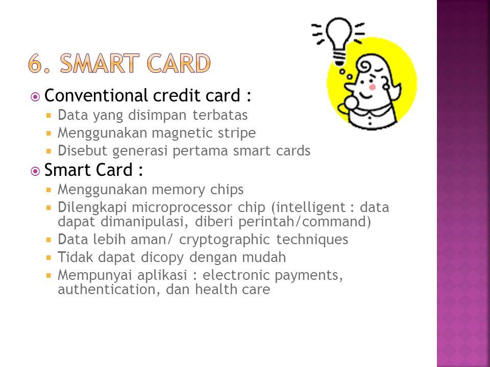  Conventional credit card :  Data yang disimpan terbatas  Menggunakan magnetic stripe  Disebut generasi pertama smart cards  Smart Card :  Mengg