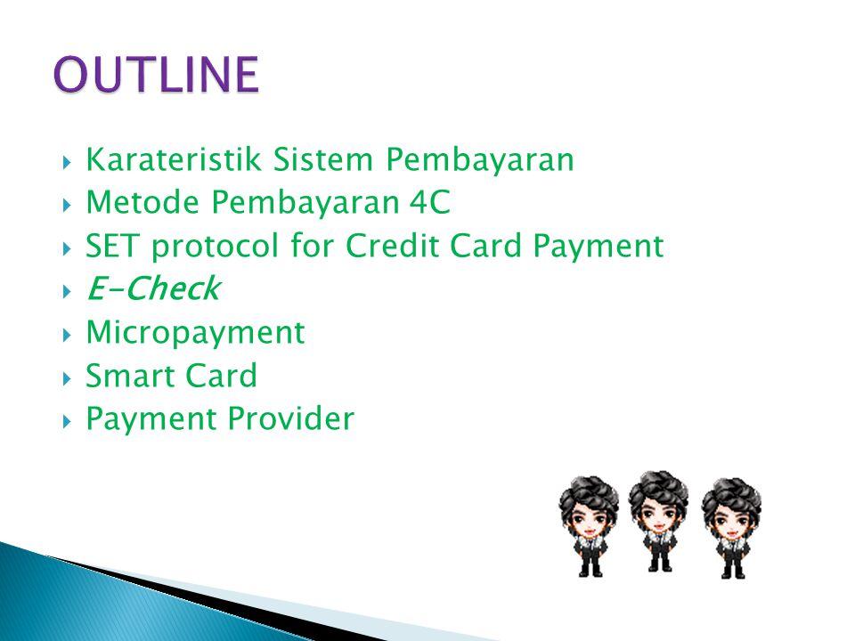  Karateristik Sistem Pembayaran  Metode Pembayaran 4C  SET protocol for Credit Card Payment  E-Check  Micropayment  Smart Card  Payment Provide