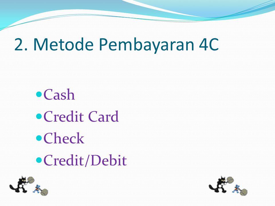 2. Metode Pembayaran 4C Cash Credit Card Check Credit/Debit