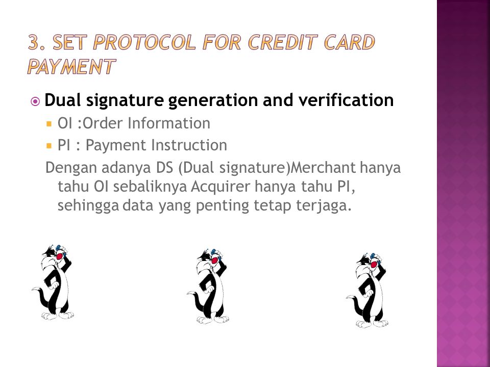  Dual signature generation and verification  OI :Order Information  PI : Payment Instruction Dengan adanya DS (Dual signature)Merchant hanya tahu O