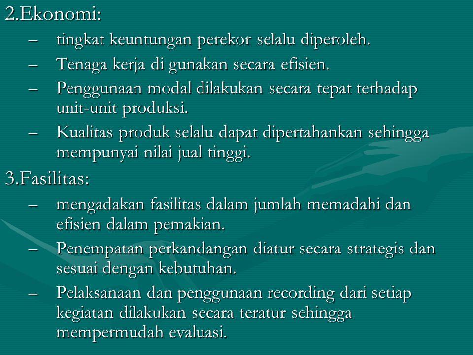 2.Ekonomi: –tingkat keuntungan perekor selalu diperoleh. –Tenaga kerja di gunakan secara efisien. –Penggunaan modal dilakukan secara tepat terhadap un