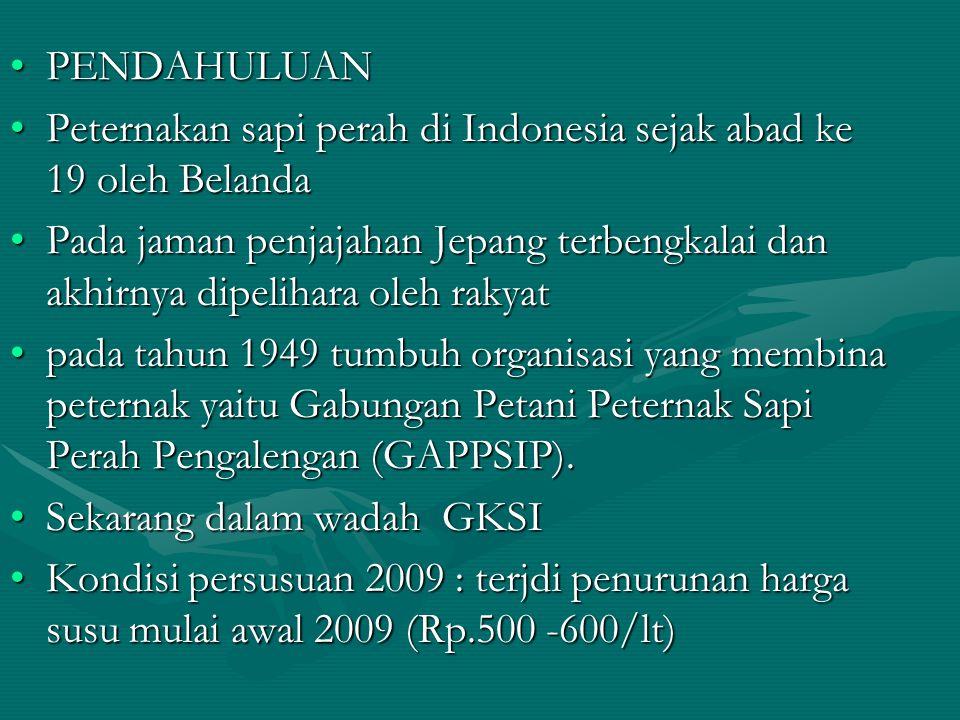 PENDAHULUANPENDAHULUAN Peternakan sapi perah di Indonesia sejak abad ke 19 oleh BelandaPeternakan sapi perah di Indonesia sejak abad ke 19 oleh Beland