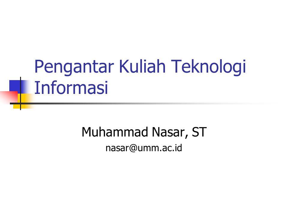 Pengantar Kuliah Teknologi Informasi Muhammad Nasar, ST nasar@umm.ac.id