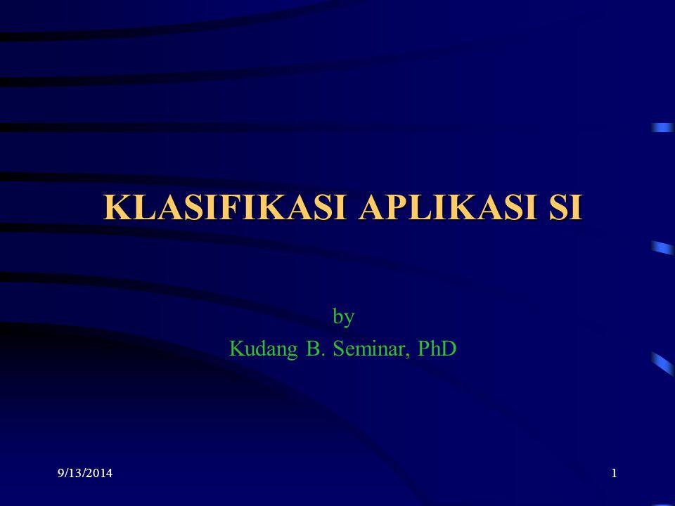 9/13/20141 KLASIFIKASI APLIKASI SI by Kudang B. Seminar, PhD