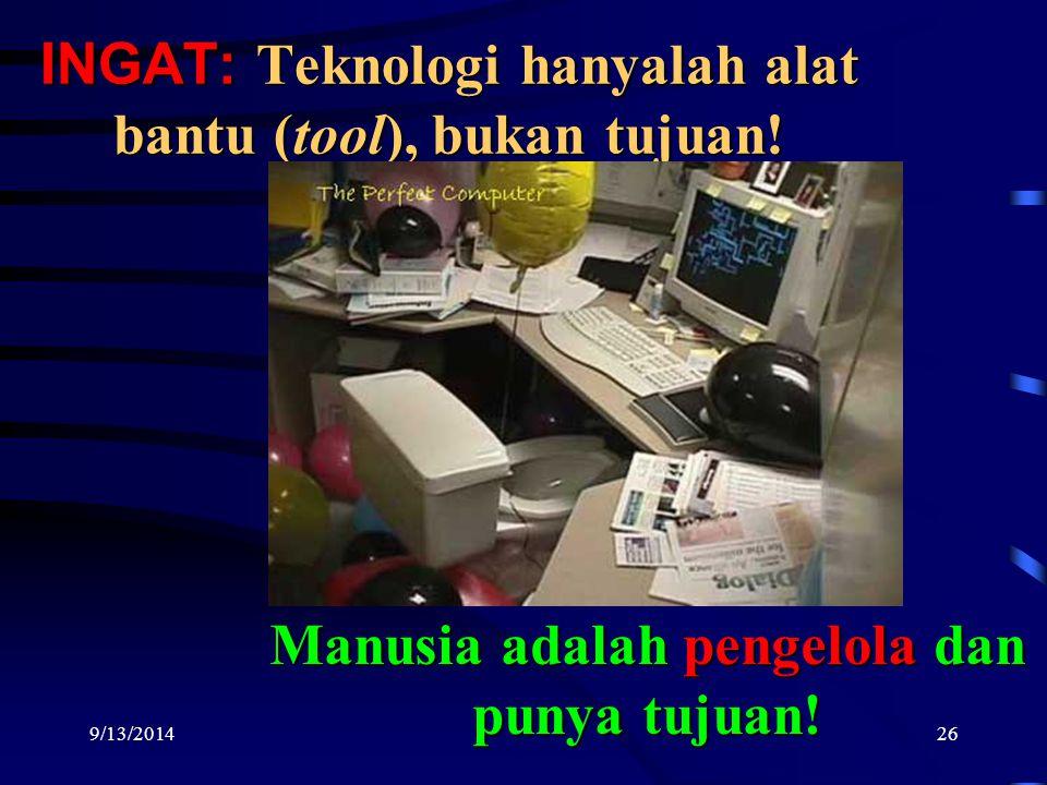 9/13/201426 INGAT: Teknologi hanyalah alat bantu (tool), bukan tujuan.