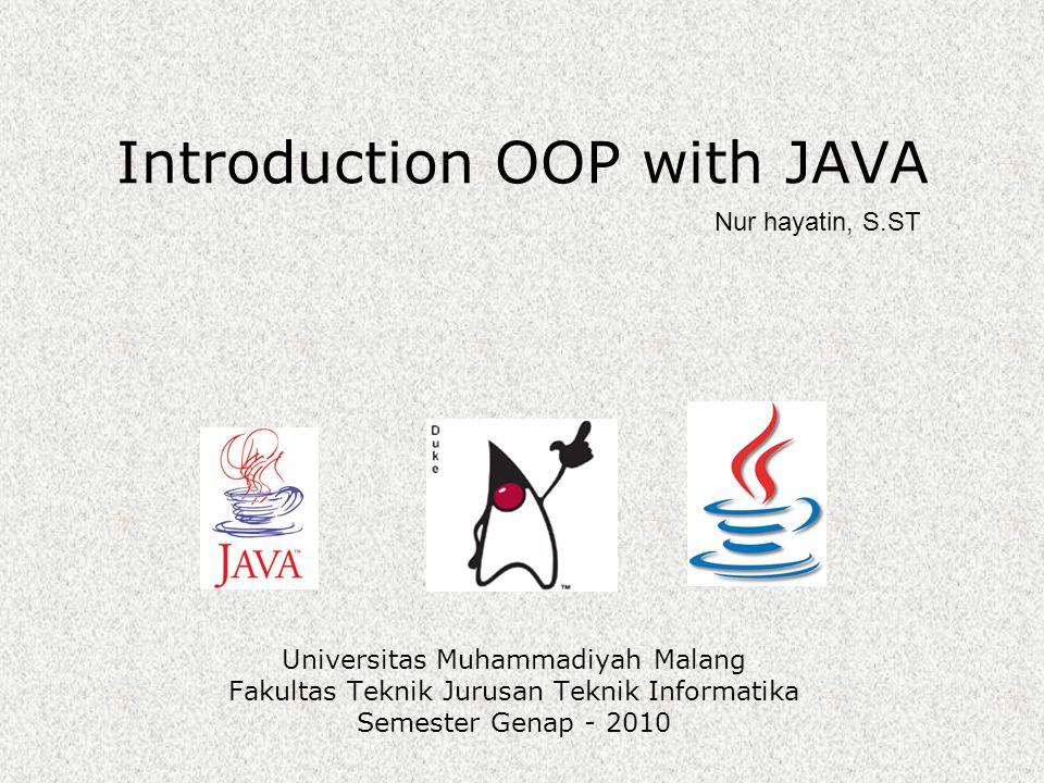 Introduction OOP with JAVA Universitas Muhammadiyah Malang Fakultas Teknik Jurusan Teknik Informatika Semester Genap - 2010 Nur hayatin, S.ST