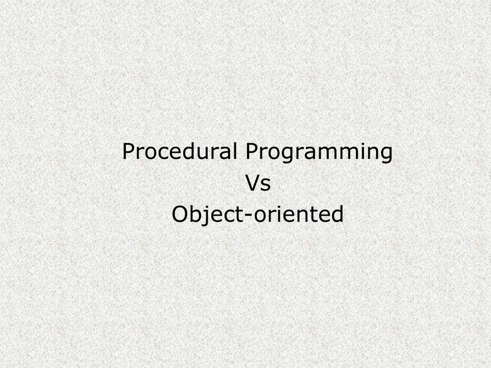 OLD METHOD  Procedural Programming setiap permasalahan akan menjadi fungsi semua fungsi akan dipanggil oleh program utama (main program)  Main Program program utama, merupakan bagian program yang akan dieksekusi pertama dan menjadi pusat dari semua program