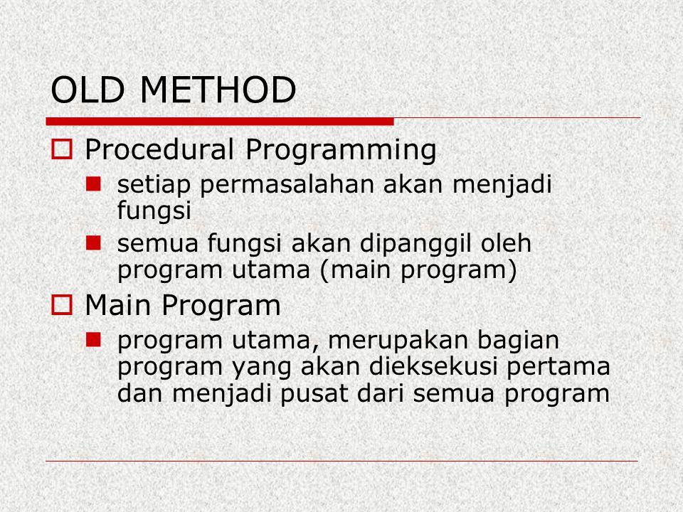 OLD METHOD  Procedural Programming setiap permasalahan akan menjadi fungsi semua fungsi akan dipanggil oleh program utama (main program)  Main Progr
