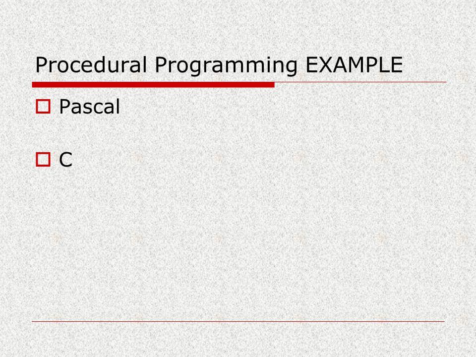 Procedural Programming EXAMPLE  Pascal  C