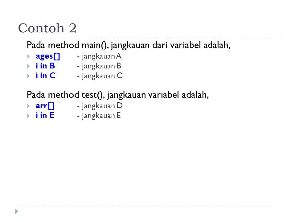 Pada method main(), jangkauan dari variabel adalah,  ages[] - jangkauan A  i in B - jangkauan B  i in C - jangkauan C Pada method test(), jangkauan variabel adalah,  arr[] - jangkauan D  i in E - jangkauan E