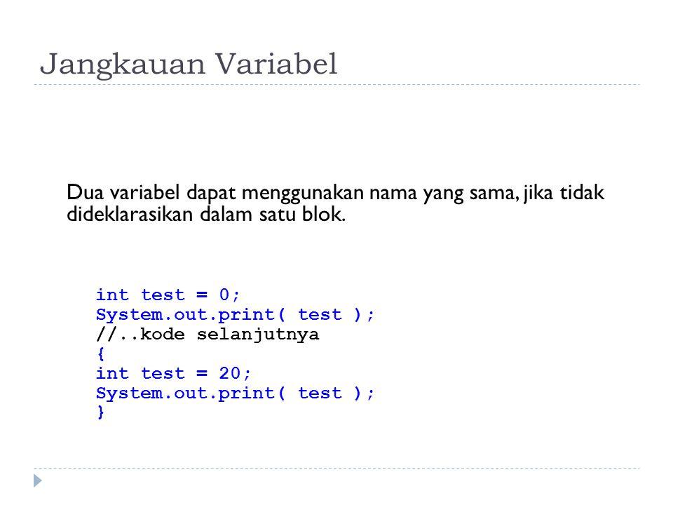 Jangkauan Variabel Dua variabel dapat menggunakan nama yang sama, jika tidak dideklarasikan dalam satu blok.