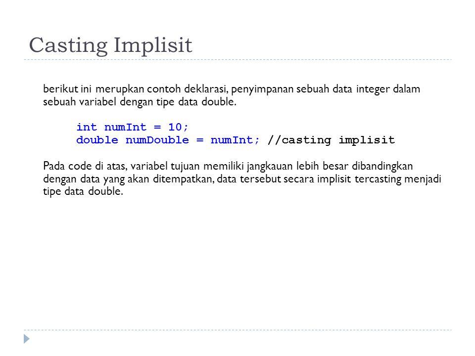 Casting Implisit berikut ini merupkan contoh deklarasi, penyimpanan sebuah data integer dalam sebuah variabel dengan tipe data double.
