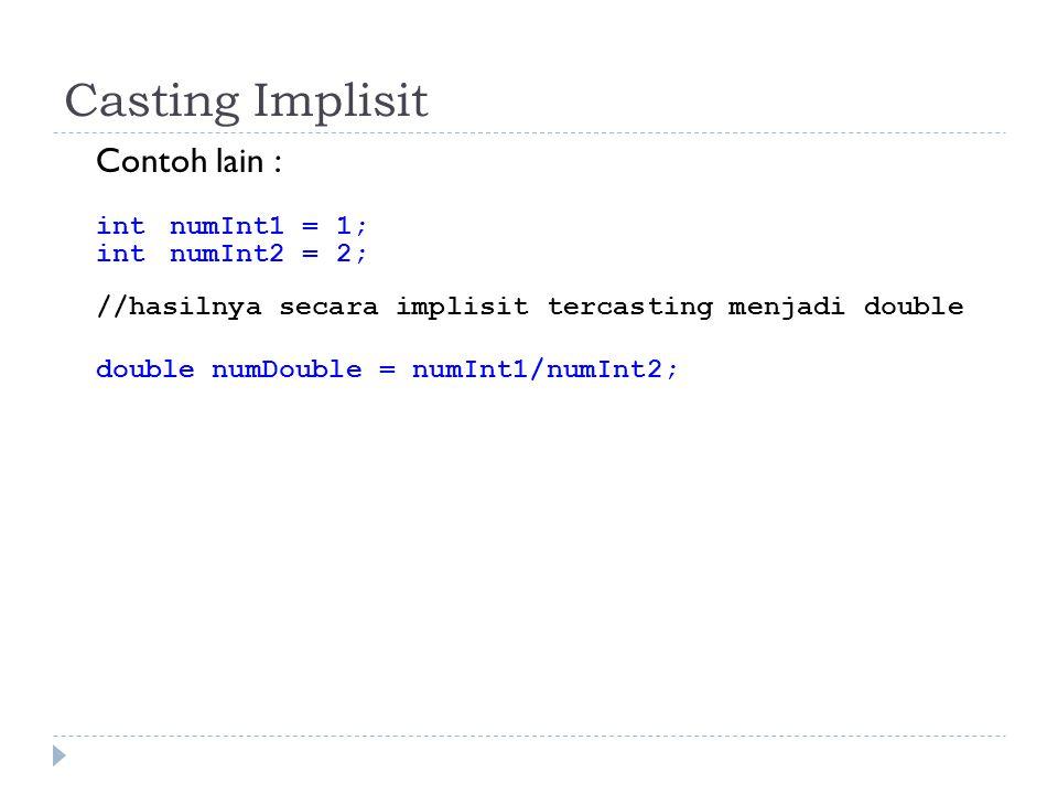 Casting Implisit Contoh lain : intnumInt1 = 1; intnumInt2 = 2; //hasilnya secara implisit tercasting menjadi double double numDouble = numInt1/numInt2;