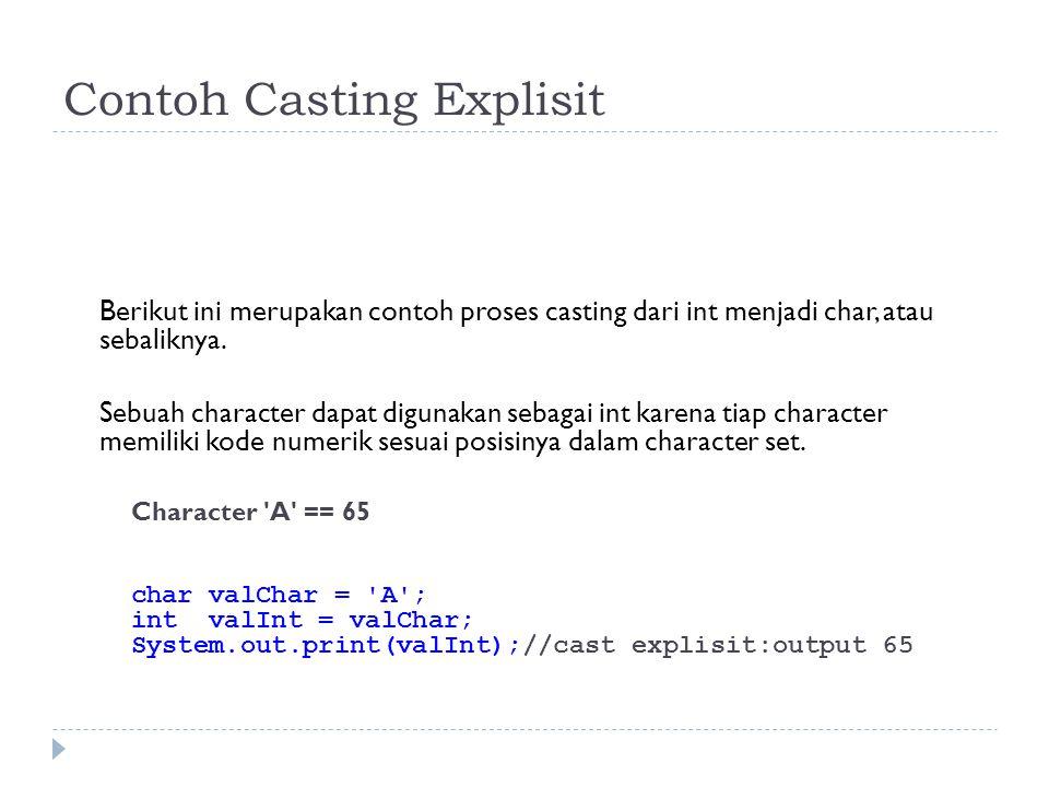 Contoh Casting Explisit Berikut ini merupakan contoh proses casting dari int menjadi char, atau sebaliknya.