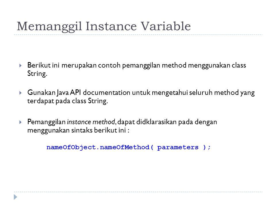 Memanggil Instance Variable  Berikut ini merupakan contoh pemanggilan method menggunakan class String.