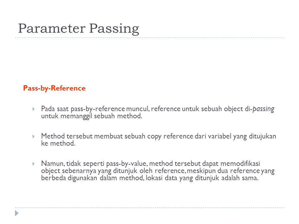 Parameter Passing Pass-by-Reference  Pada saat pass-by-reference muncul, reference untuk sebuah object di- passing untuk memanggil sebuah method.