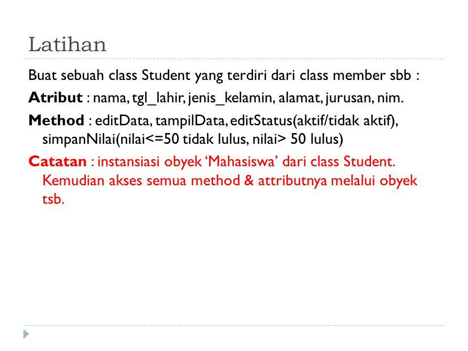 Latihan Buat sebuah class Student yang terdiri dari class member sbb : Atribut : nama, tgl_lahir, jenis_kelamin, alamat, jurusan, nim.