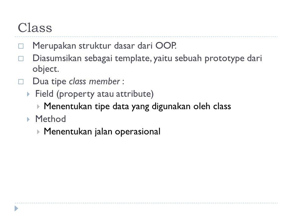 Obyek  Obyek merupakan hasil instansiasi dari suatu kelas (instance class)  Terdiri dari:  kumpulan data (property), berupa variabel yang menentukan karakteristik sebuah object.