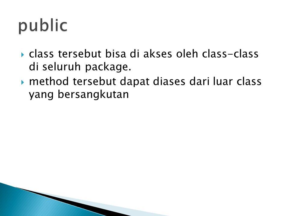  class tersebut bisa di akses oleh class-class di seluruh package.  method tersebut dapat diases dari luar class yang bersangkutan