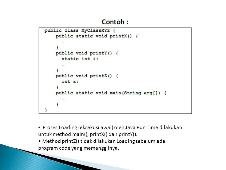 Proses Loading (eksekusi awal) oleh Java Run Time dilakukan untuk method main(), printX() dan printY().
