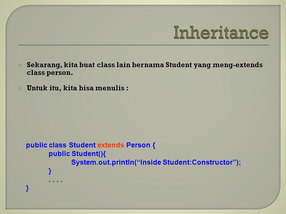  Sekarang, kita buat class lain bernama Student yang meng-extends class person.  Untuk itu, kita bisa menulis : public class Student extends Person