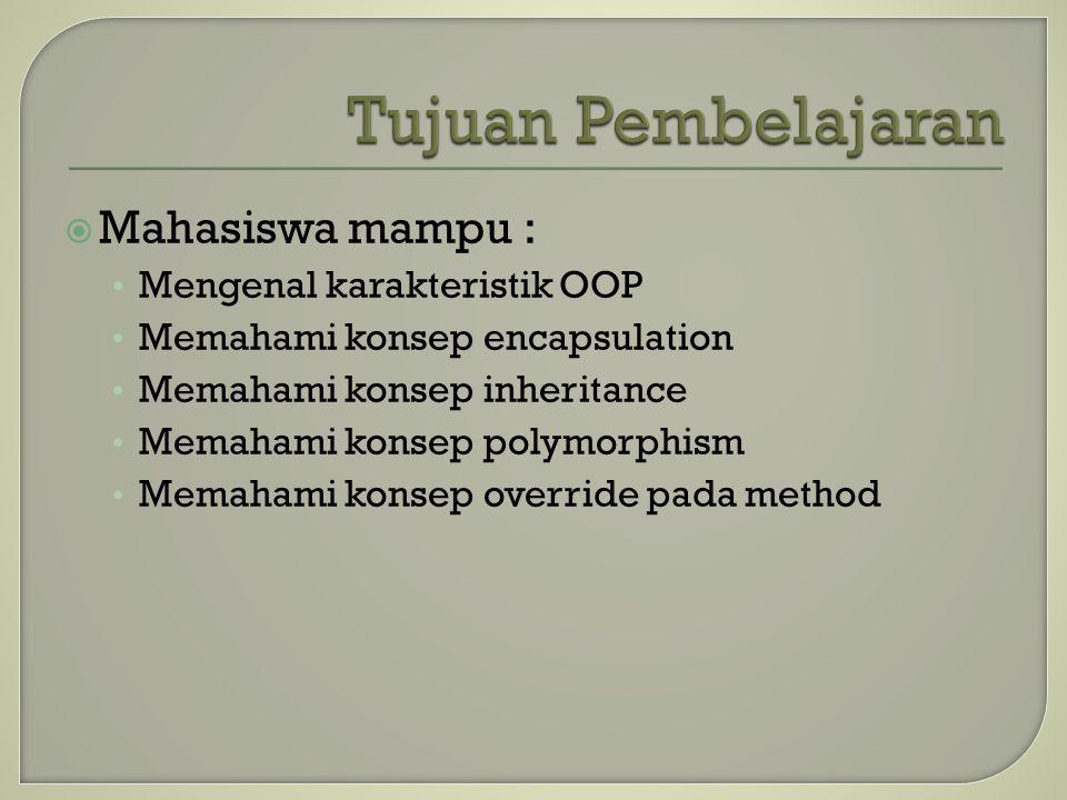  Mahasiswa mampu : Mengenal karakteristik OOP Memahami konsep encapsulation Memahami konsep inheritance Memahami konsep polymorphism Memahami konsep
