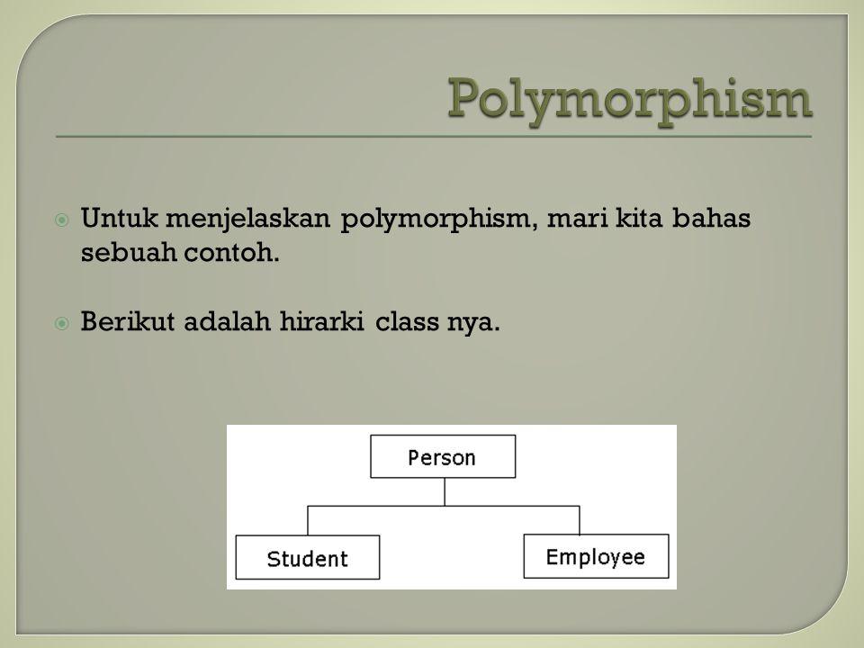  Untuk menjelaskan polymorphism, mari kita bahas sebuah contoh.  Berikut adalah hirarki class nya.