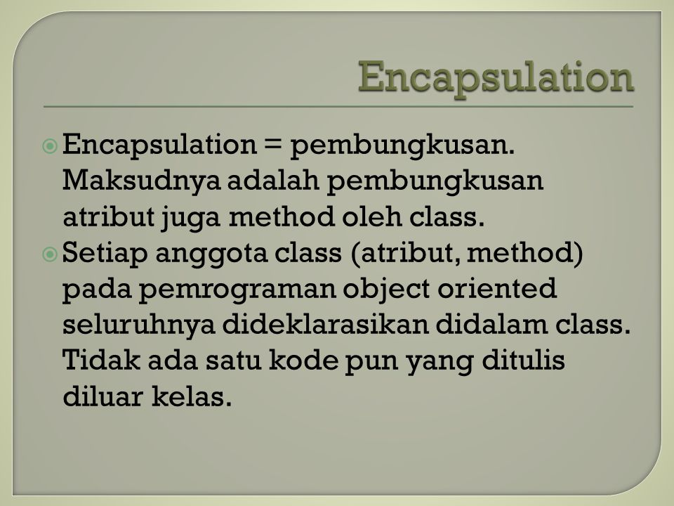  Encapsulation = pembungkusan. Maksudnya adalah pembungkusan atribut juga method oleh class.  Setiap anggota class (atribut, method) pada pemrograma