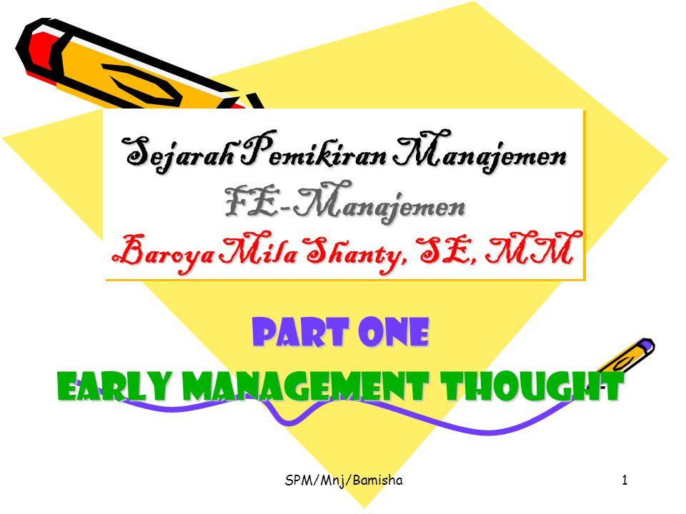 SPM/Mnj/Bamisha1 Sejarah Pemikiran Manajemen FE-Manajemen Baroya Mila Shanty, SE, MM Part one Early management thought