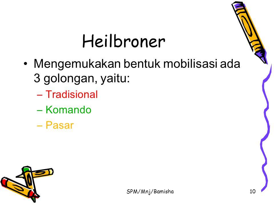 SPM/Mnj/Bamisha10 Heilbroner Mengemukakan bentuk mobilisasi ada 3 golongan, yaitu: –Tradisional –Komando –Pasar