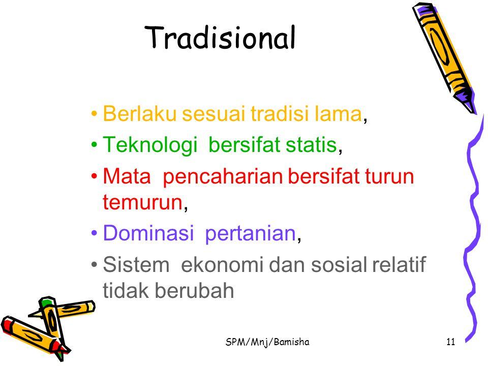 SPM/Mnj/Bamisha11 Tradisional Berlaku sesuai tradisi lama, Teknologi bersifat statis, Mata pencaharian bersifat turun temurun, Dominasi pertanian, Sis
