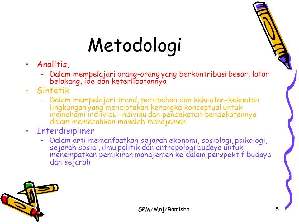 SPM/Mnj/Bamisha5 Metodologi Analitis, –Dalam mempelajari orang-orang yang berkontribusi besar, latar belakang, ide dan keterlibatannya Sintetik –Dalam