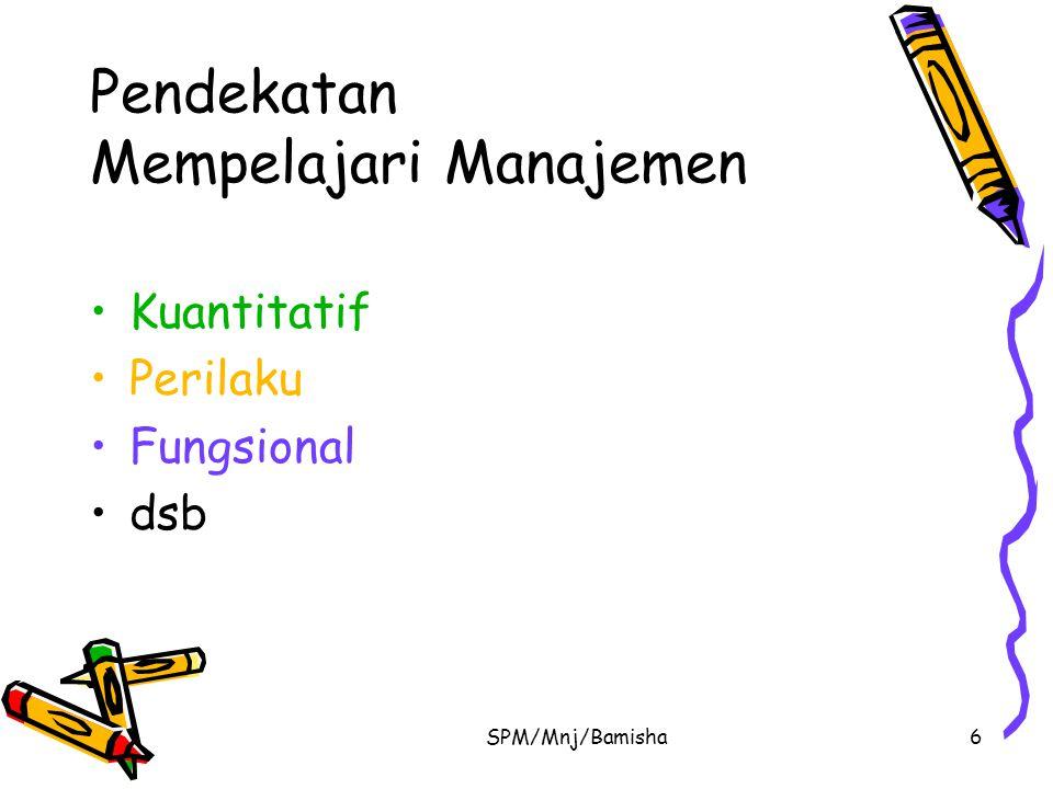 SPM/Mnj/Bamisha6 Pendekatan Mempelajari Manajemen Kuantitatif Perilaku Fungsional dsb