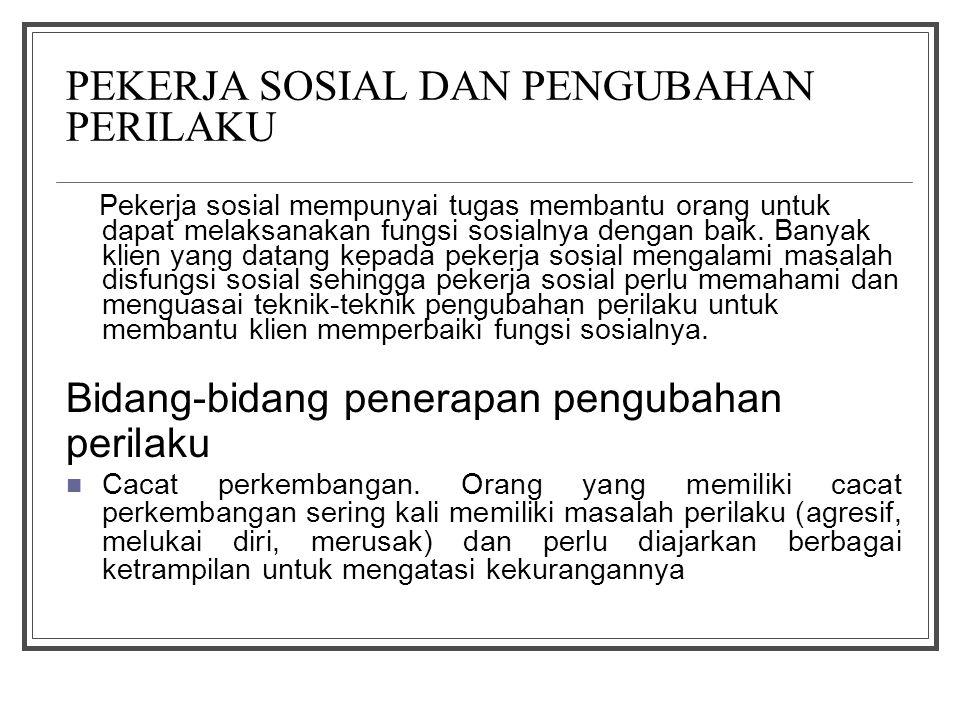 PEKERJA SOSIAL DAN PENGUBAHAN PERILAKU Pekerja sosial mempunyai tugas membantu orang untuk dapat melaksanakan fungsi sosialnya dengan baik. Banyak kli