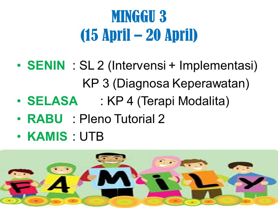 MINGGU 3 (15 April – 20 April) SENIN: SL 2 (Intervensi + Implementasi) KP 3 (Diagnosa Keperawatan) SELASA: KP 4 (Terapi Modalita) RABU : Pleno Tutoria