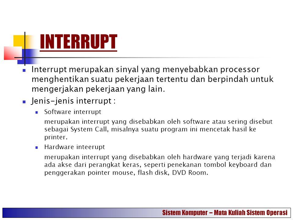 INTERRUPT Interrupt merupakan sinyal yang menyebabkan processor menghentikan suatu pekerjaan tertentu dan berpindah untuk mengerjakan pekerjaan yang l