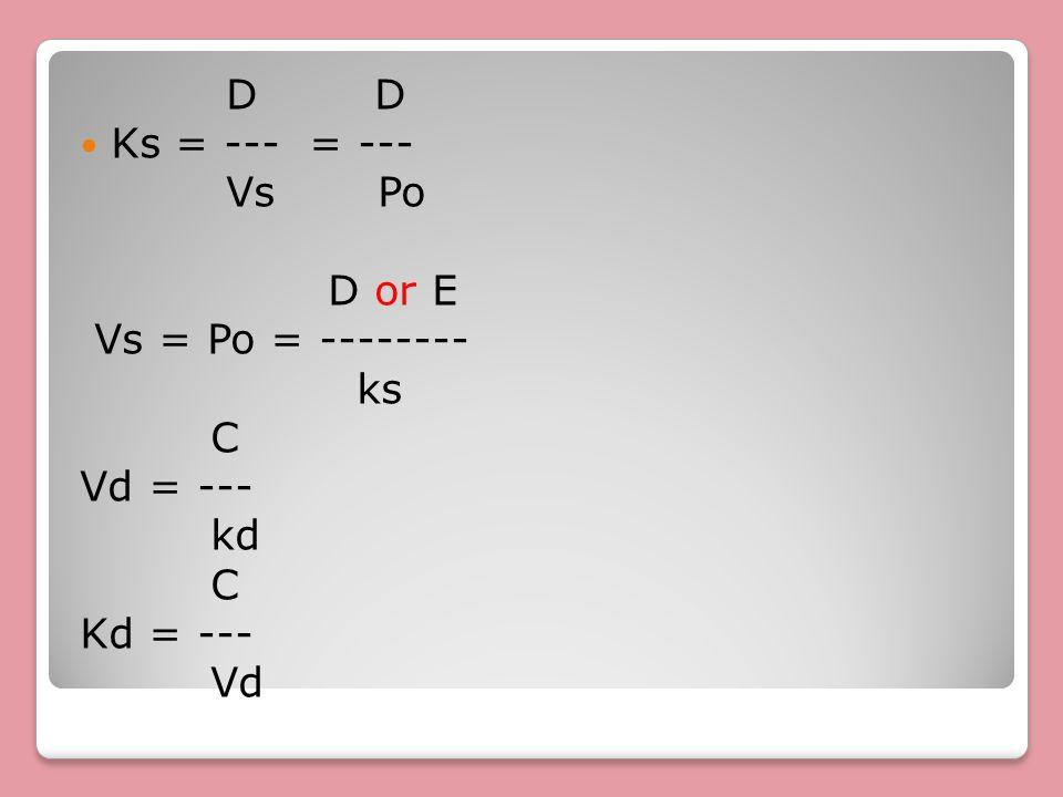 D D Ks = --- = --- Vs Po D or E Vs = Po = -------- ks C Vd = --- kd C Kd = --- Vd
