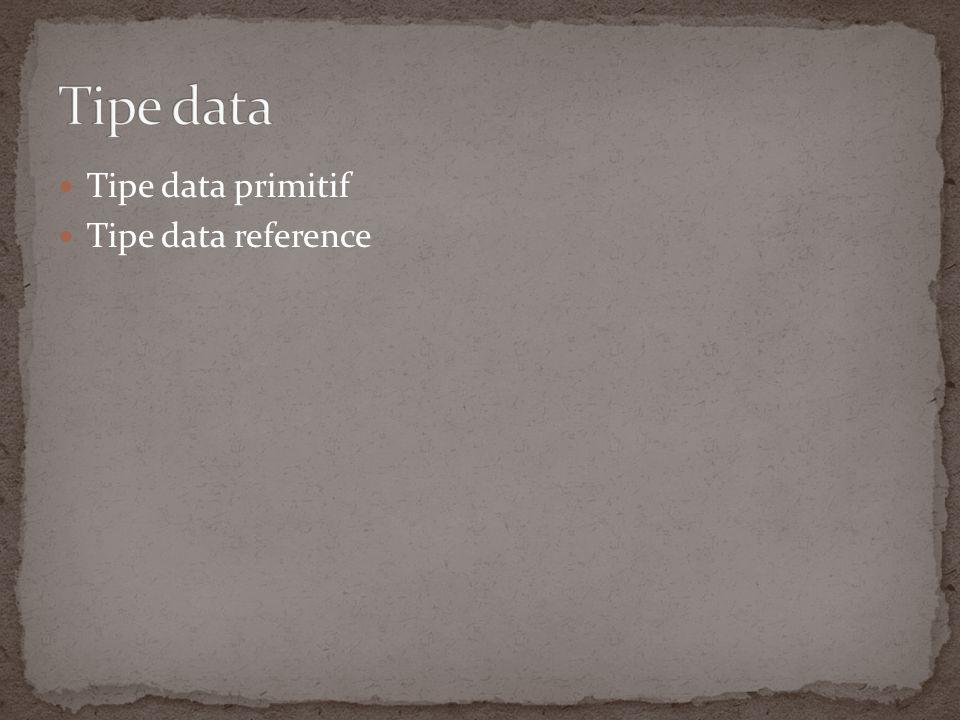 Tipe data Bilangan Bulat/integral Tipe data Bilangan Real Tipe data Tekstual atau mewakili sebuah karakter Tipe data Logika bernilai true atau false Ada 8 tipe data primitif pada Java : 1.