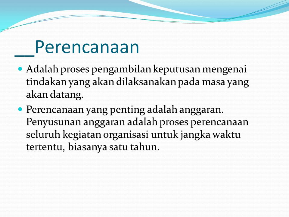 __Perencanaan Adalah proses pengambilan keputusan mengenai tindakan yang akan dilaksanakan pada masa yang akan datang.