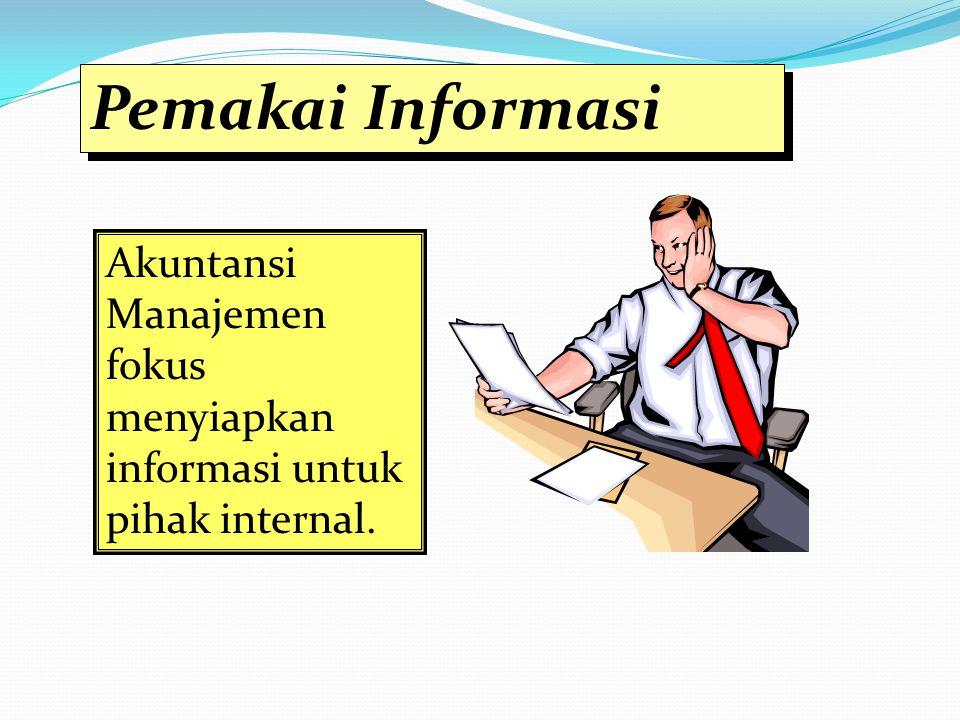 Akuntansi Manajemen fokus menyiapkan informasi untuk pihak internal. Pemakai Informasi