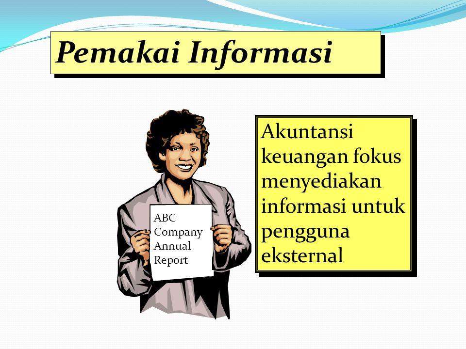 Akuntansi keuangan fokus menyediakan informasi untuk pengguna eksternal Pemakai Informasi