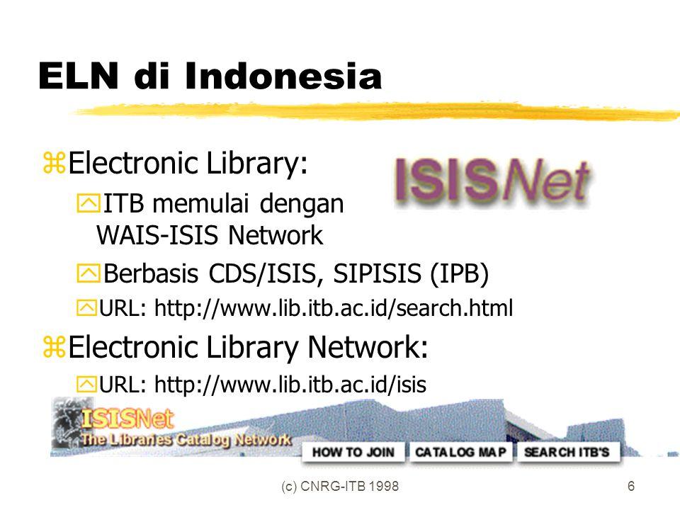 (c) CNRG-ITB 19987 Server ELN zTerdapat database informasi (CDS/ISIS, Dynix, dll) zSearch engine dan interface antara Web - Database Informasi zKemampuan networking dengan server ELN lain