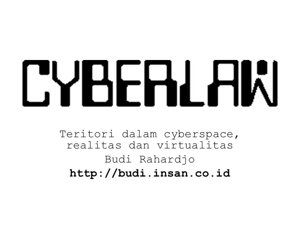 Teritori dalam cyberspace, realitas dan virtualitas Budi Rahardjo http://budi.insan.co.id